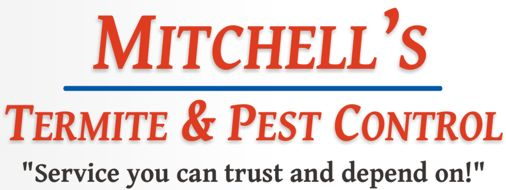 Mitchell's Termite and Pest Control. Service you can trust and depend on!